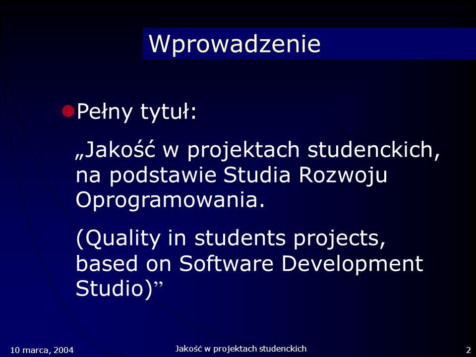 Wprowadzenie Pełny tytuł: Jakość w projektach studenckich, na podstawie Studia Rozwoju Oprogramowania. (Quality in students projects, based on Softwar