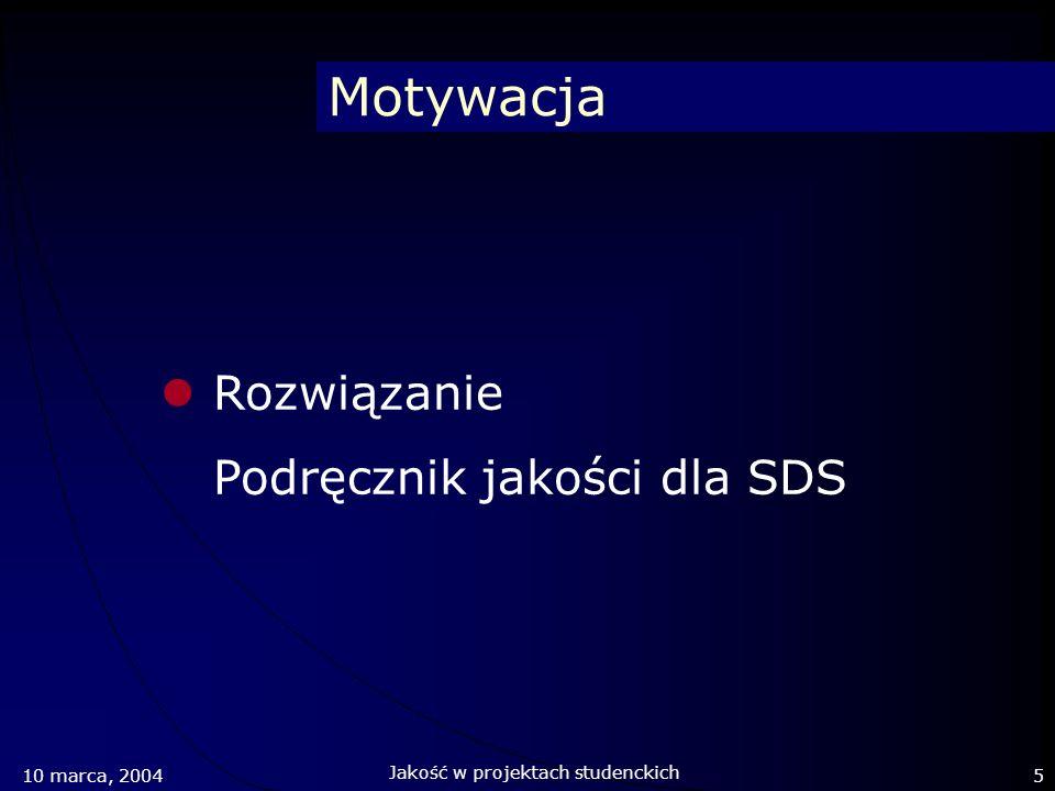 Motywacja Rozwiązanie Podręcznik jakości dla SDS 10 marca, 20045 Jakość w projektach studenckich