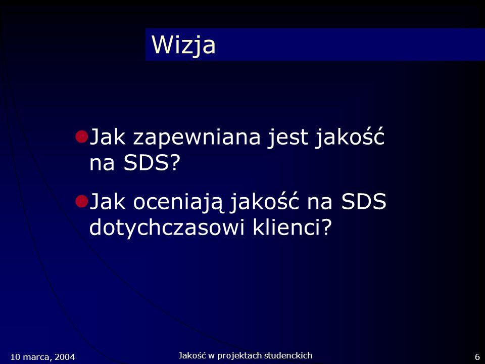Wizja Jak zapewniana jest jakość na SDS? Jak oceniają jakość na SDS dotychczasowi klienci? 10 marca, 20046 Jakość w projektach studenckich