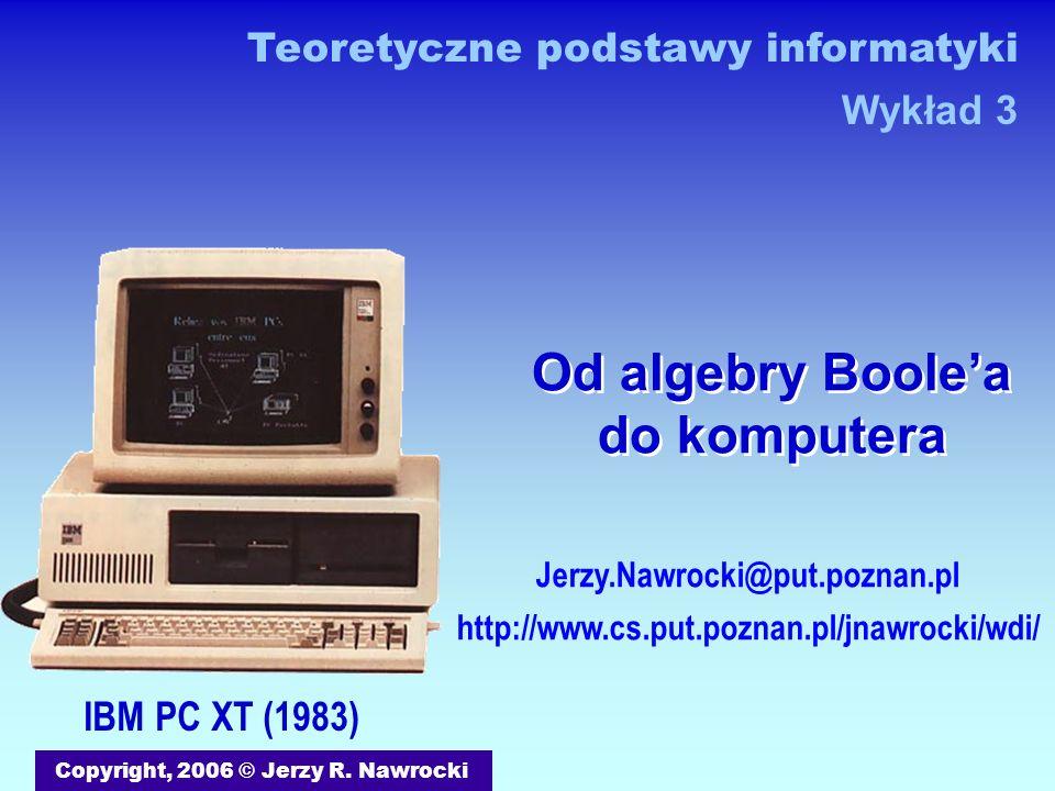 J.Nawrocki, Od algebry Boole a do komputera Element pamiętający S Q R 1 Zapisanie jedynki 01 1 00 0 1 0 0 11 1 1 0 1 Zmiana z 0 na 1 niczego nie zmieni