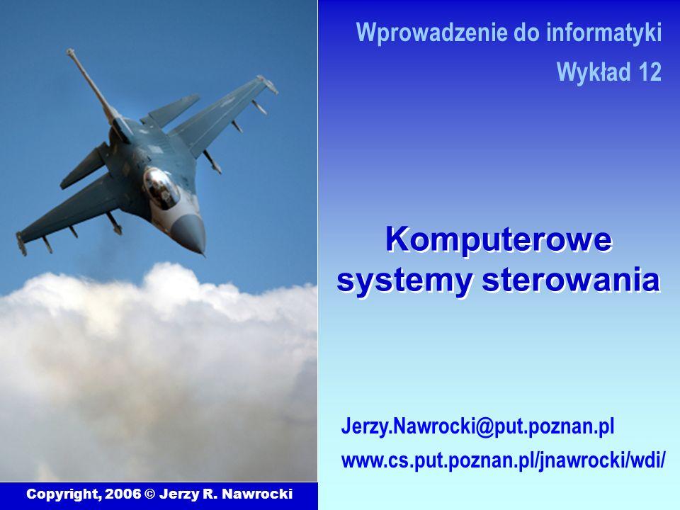 Komputerowe systemy sterowania Copyright, 2006 © Jerzy R. Nawrocki Jerzy.Nawrocki@put.poznan.pl www.cs.put.poznan.pl/jnawrocki/wdi/ Wprowadzenie do in
