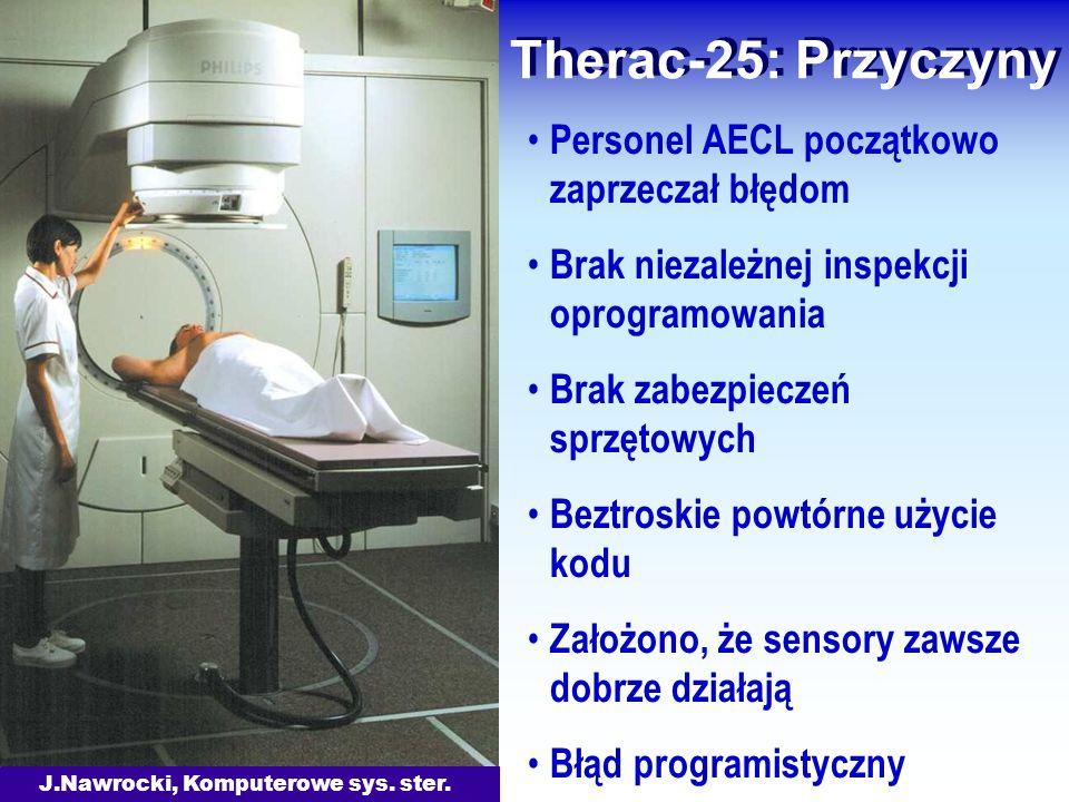 J.Nawrocki, Komputerowe sys. ster. Therac-25: Przyczyny Personel AECL początkowo zaprzeczał błędom Brak niezależnej inspekcji oprogramowania Brak zabe