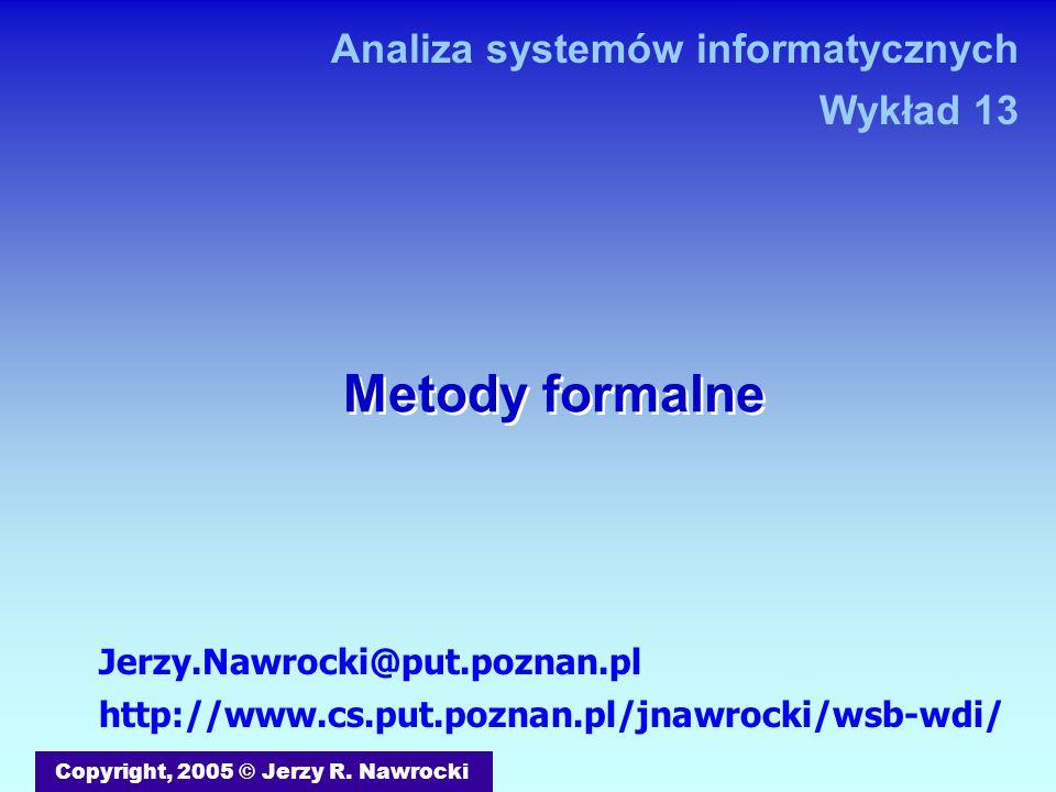 Metody formalne Copyright, 2005 © Jerzy R. Nawrocki Jerzy.Nawrocki@put.poznan.pl http://www.cs.put.poznan.pl/jnawrocki/wsb-wdi/ Analiza systemów infor