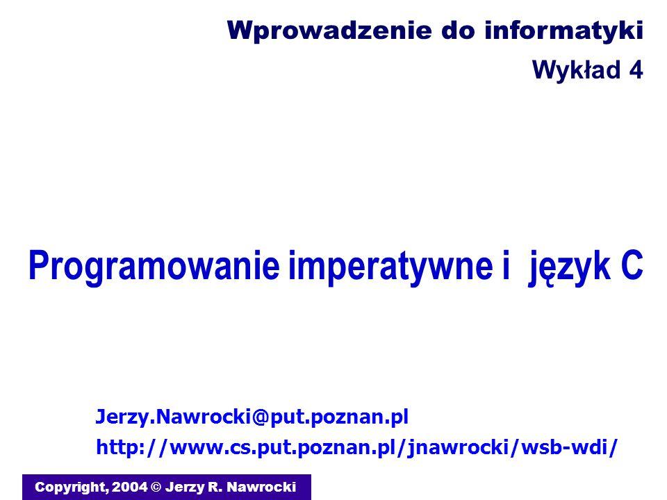 Programowanie imperatywne i język C Copyright, 2004 © Jerzy R. Nawrocki Jerzy.Nawrocki@put.poznan.pl http://www.cs.put.poznan.pl/jnawrocki/wsb-wdi/ Wp