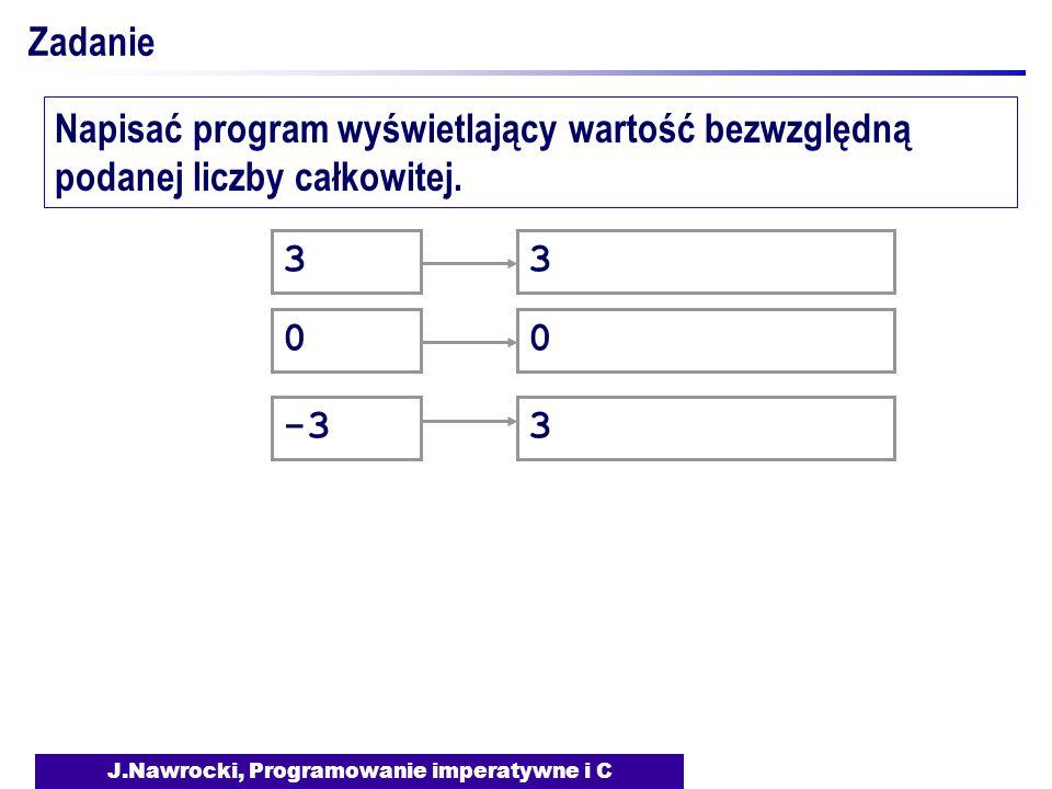 J.Nawrocki, Programowanie imperatywne i C Zadanie Napisać program wyświetlający wartość bezwzględną podanej liczby całkowitej. 3 0 -3 303