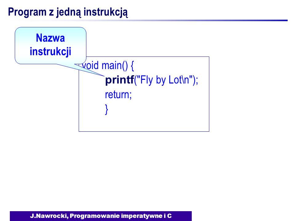 J.Nawrocki, Programowanie imperatywne i C Program z jedną instrukcją void main() { printf (
