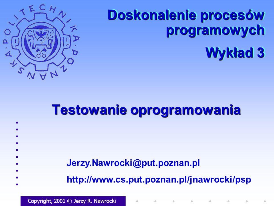 Testowanie oprogramowania Copyright, 2001 © Jerzy R. Nawrocki Jerzy.Nawrocki@put.poznan.pl http://www.cs.put.poznan.pl/jnawrocki/psp Doskonalenie proc