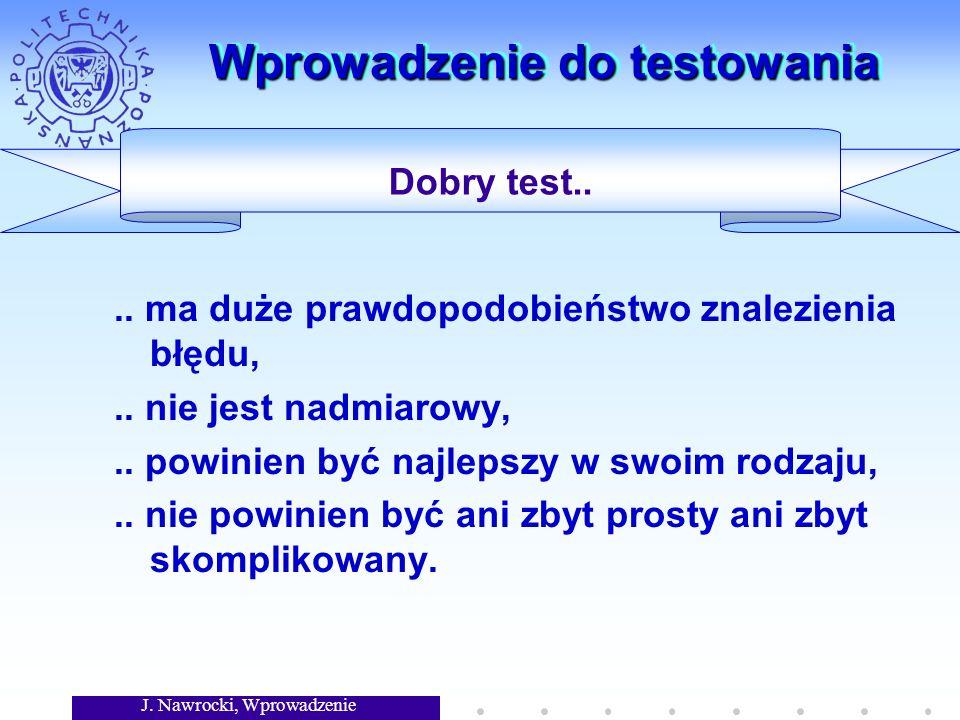 J. Nawrocki, Wprowadzenie Wprowadzenie do testowania.. ma duże prawdopodobieństwo znalezienia błędu,.. nie jest nadmiarowy,.. powinien być najlepszy w