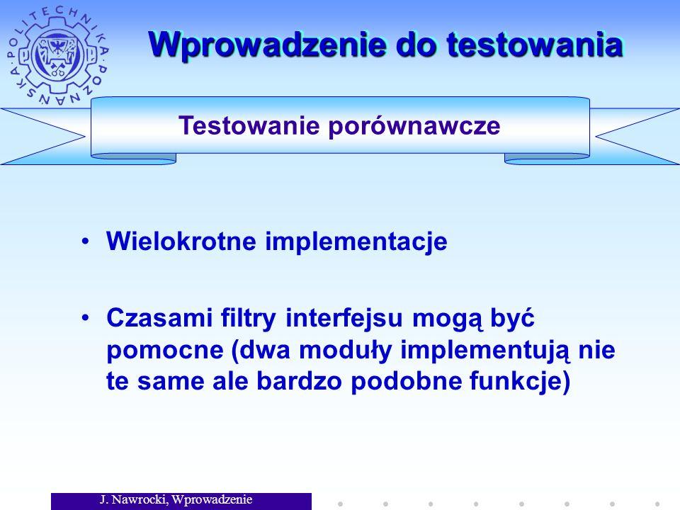 J. Nawrocki, Wprowadzenie Wprowadzenie do testowania Wielokrotne implementacje Czasami filtry interfejsu mogą być pomocne (dwa moduły implementują nie