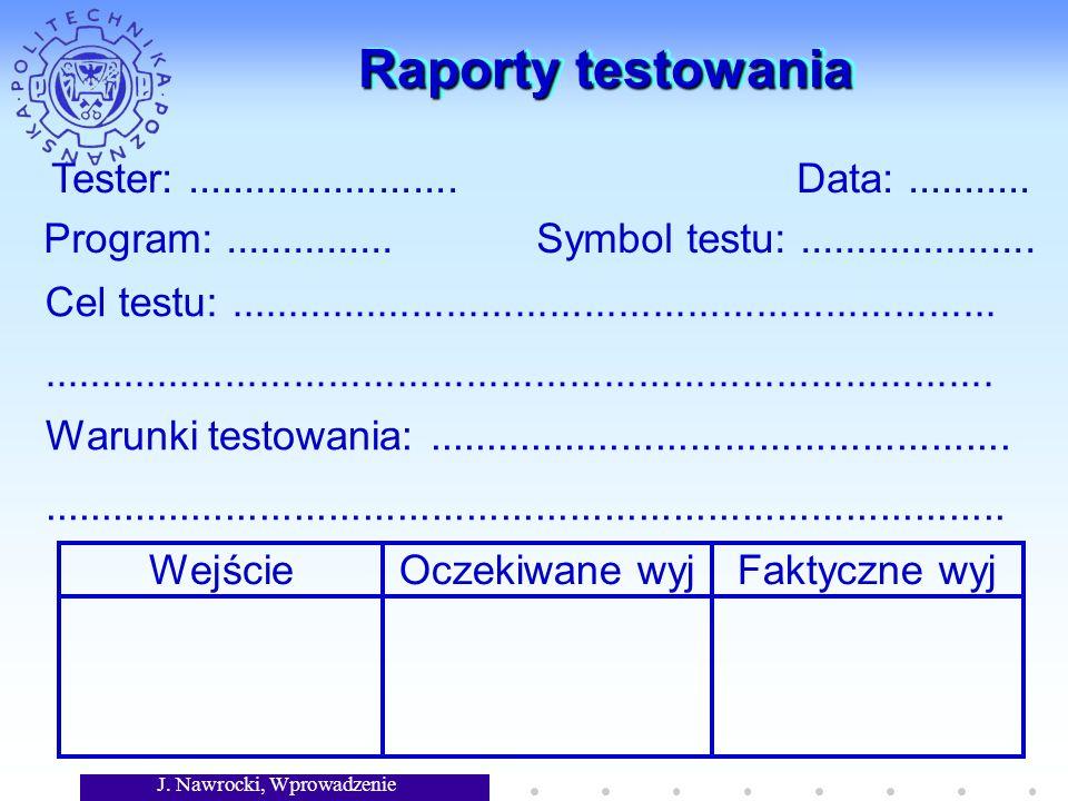 J. Nawrocki, Wprowadzenie Raporty testowania Tester:........................ Data:........... Program:............... Symbol testu:...................