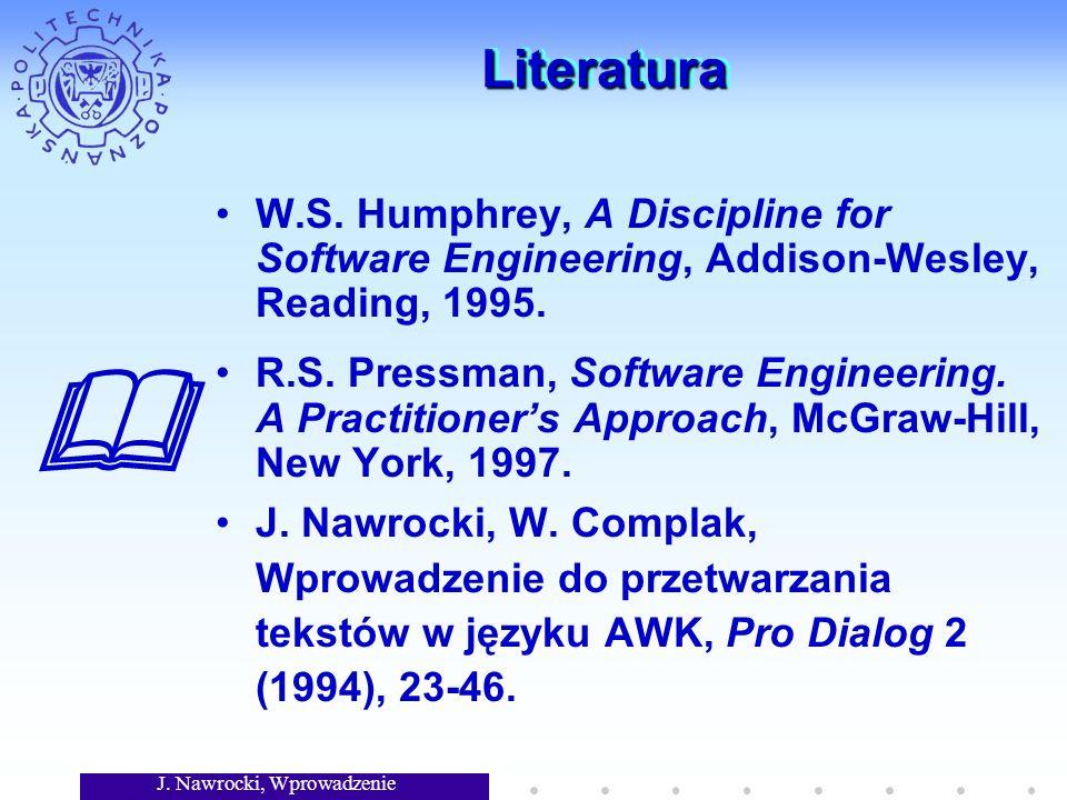 J. Nawrocki, Wprowadzenie LiteraturaLiteratura W.S. Humphrey, A Discipline for Software Engineering, Addison-Wesley, Reading, 1995. R.S. Pressman, Sof