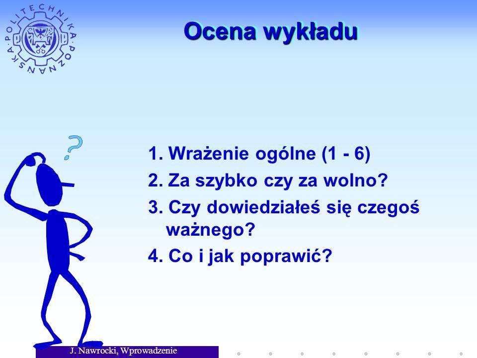 J. Nawrocki, Wprowadzenie Ocena wykładu 1. Wrażenie ogólne (1 - 6) 2. Za szybko czy za wolno? 3. Czy dowiedziałeś się czegoś ważnego? 4. Co i jak popr