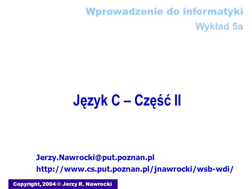 Język C – Część II Copyright, 2004 © Jerzy R.