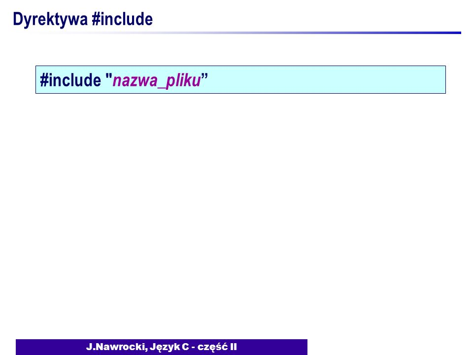 J.Nawrocki, Język C - część II Dyrektywa #include #include nazwa_pliku
