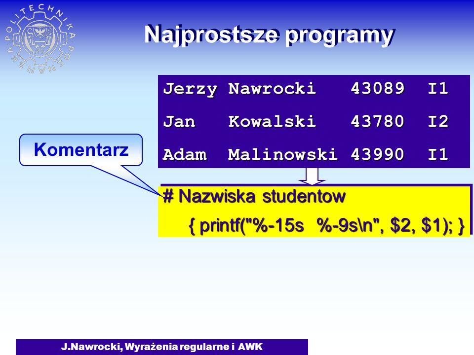 J.Nawrocki, Wyrażenia regularne i AWK Najprostsze programy # Nazwiska studentow { printf(