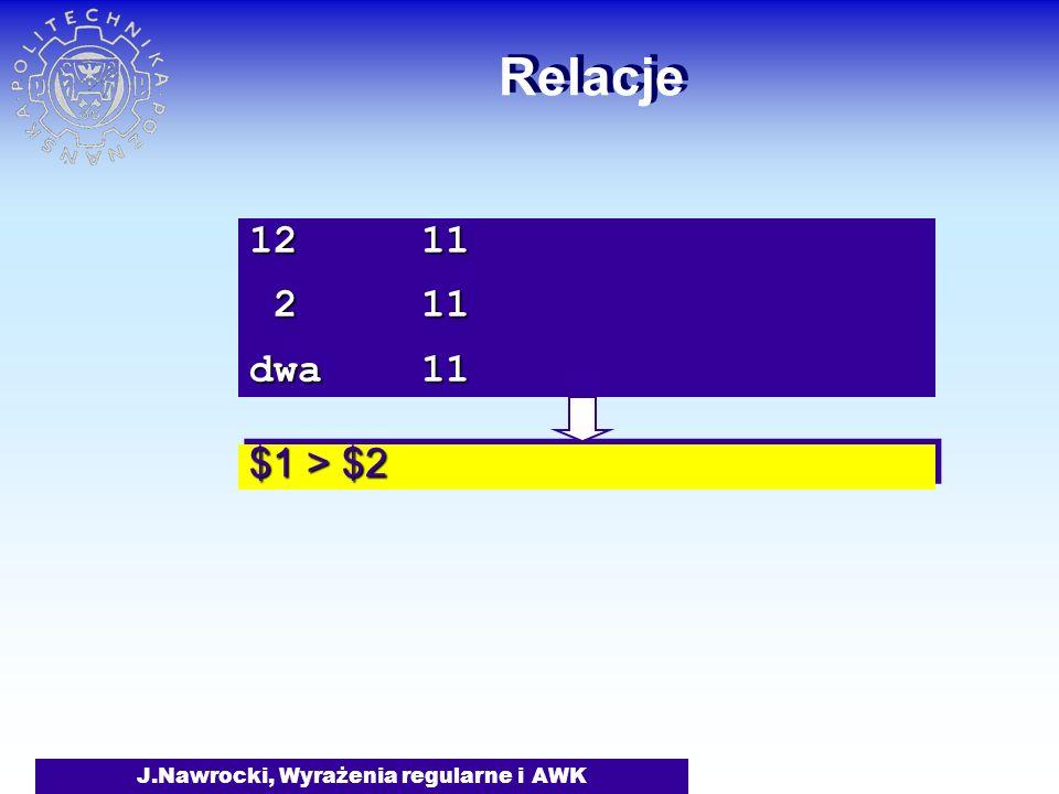 J.Nawrocki, Wyrażenia regularne i AWK Relacje $1 > $2 12 11 2 11 2 11 dwa 11