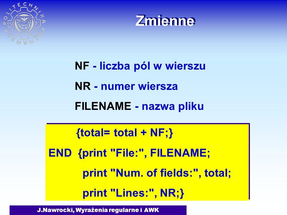 J.Nawrocki, Wyrażenia regularne i AWK Zmienne {total= total + NF;} END {print