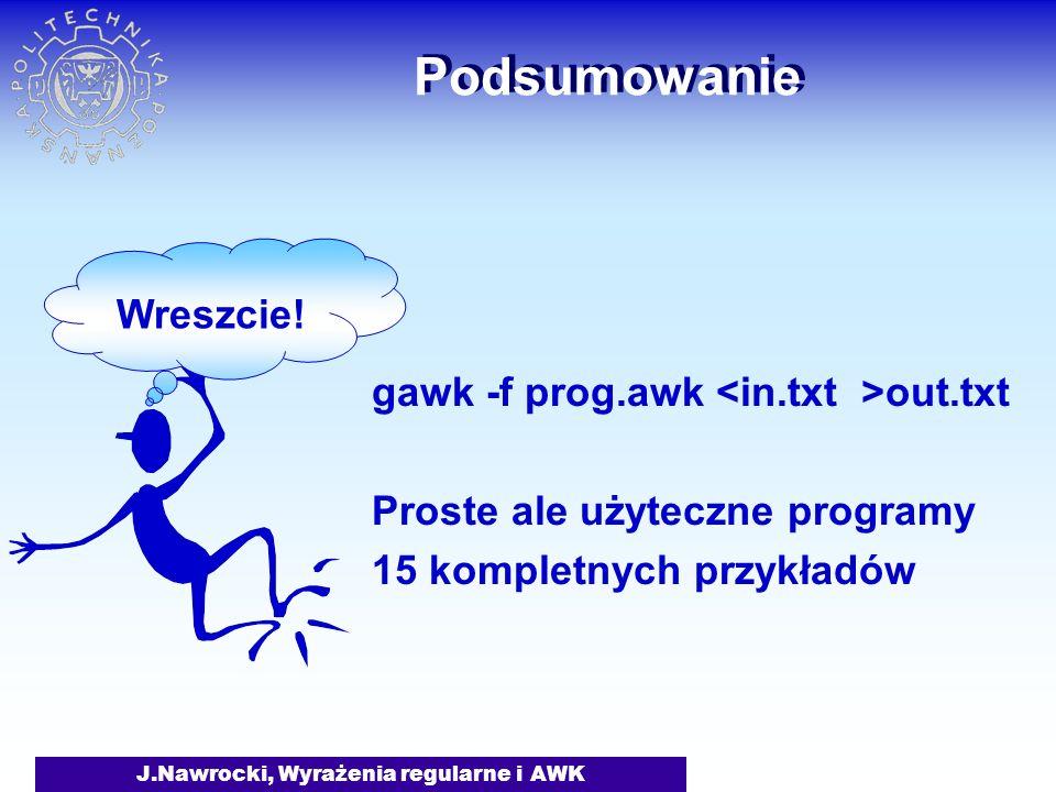 J.Nawrocki, Wyrażenia regularne i AWK Podsumowanie gawk -f prog.awk out.txt Proste ale użyteczne programy 15 kompletnych przykładów Wreszcie!