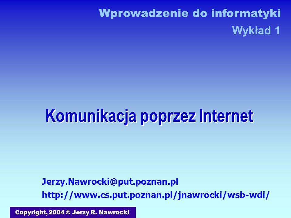 Komunikacja poprzez Internet Copyright, 2004 © Jerzy R. Nawrocki Jerzy.Nawrocki@put.poznan.pl http://www.cs.put.poznan.pl/jnawrocki/wsb-wdi/ Wprowadze