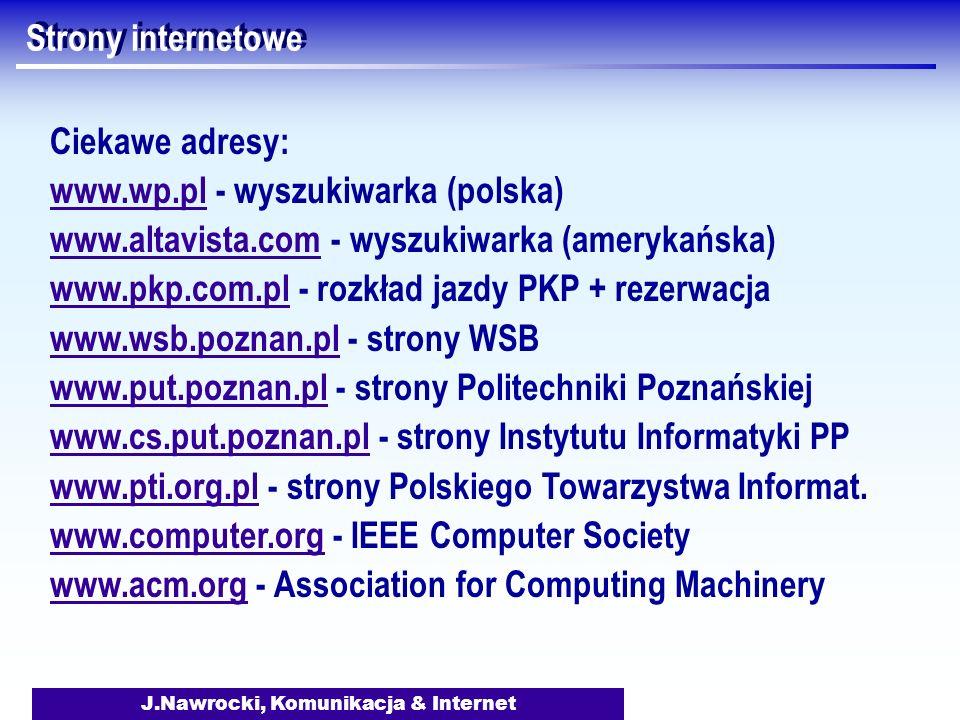 J.Nawrocki, Komunikacja & Internet Strony internetowe Ciekawe adresy: www.wp.plwww.wp.pl - wyszukiwarka (polska) www.altavista.comwww.altavista.com -