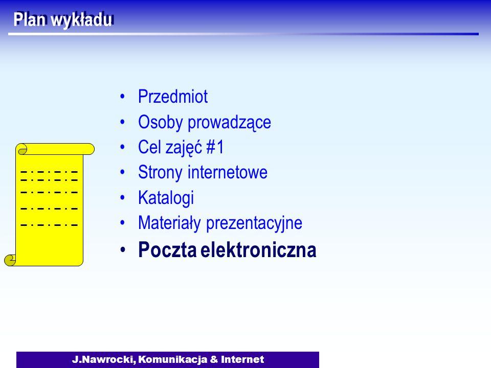 J.Nawrocki, Komunikacja & Internet Plan wykładu Przedmiot Osoby prowadzące Cel zajęć #1 Strony internetowe Katalogi Materiały prezentacyjne Poczta ele