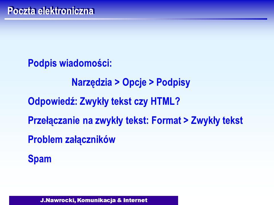 J.Nawrocki, Komunikacja & Internet Poczta elektroniczna Podpis wiadomości: Narzędzia > Opcje > Podpisy Odpowiedź: Zwykły tekst czy HTML? Przełączanie