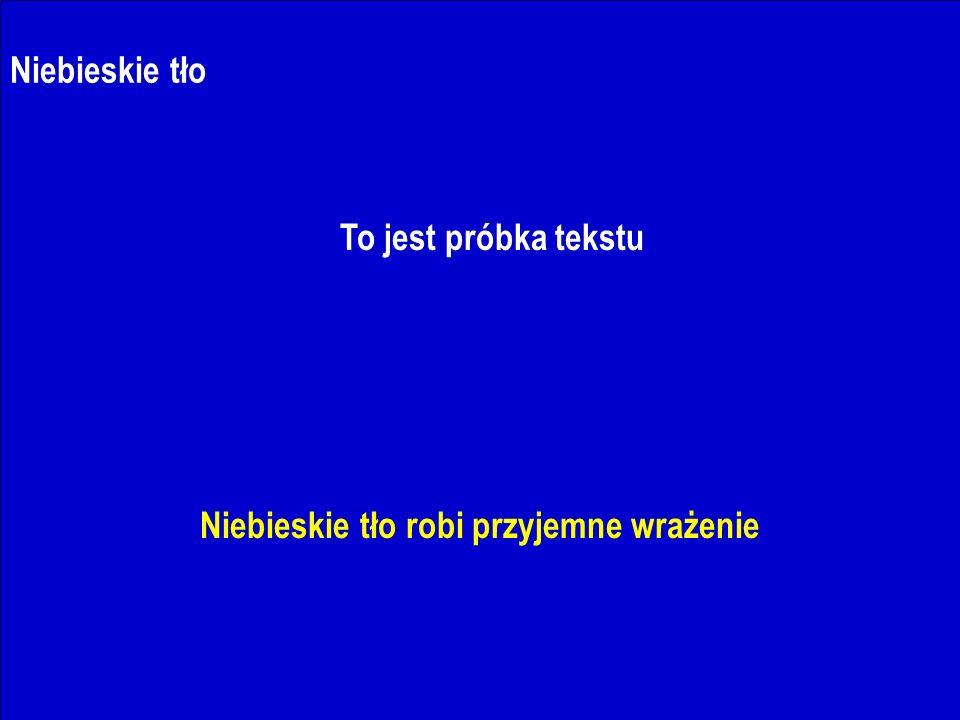 J.Nawrocki, Dokumenty i prezentacje Niebieskie tło To jest próbka tekstu Niebieskie tło robi przyjemne wrażenie