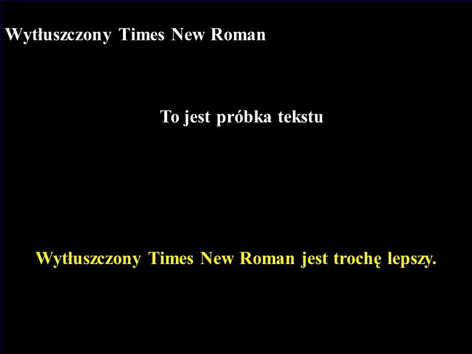 J.Nawrocki, Dokumenty i prezentacje Wytłuszczony Times New Roman To jest próbka tekstu Wytłuszczony Times New Roman jest trochę lepszy.