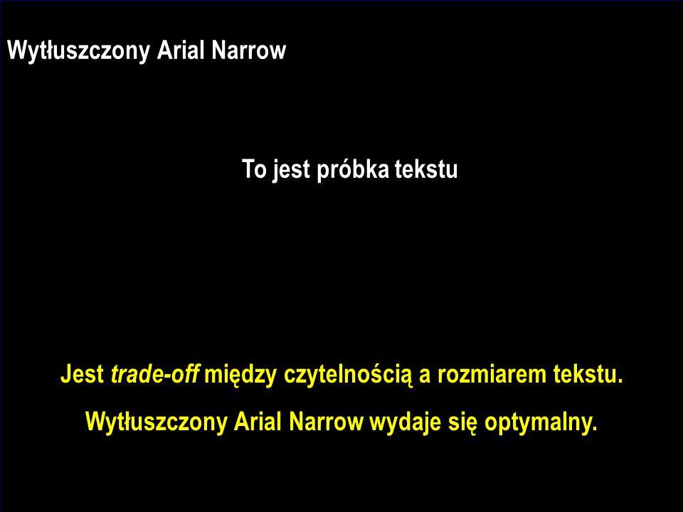 J.Nawrocki, Dokumenty i prezentacje Wytłuszczony Arial Narrow To jest próbka tekstu Jest trade-off między czytelnością a rozmiarem tekstu.