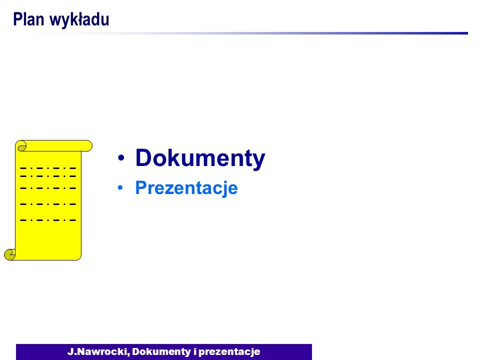 J.Nawrocki, Dokumenty i prezentacje Plan wykładu Dokumenty Prezentacje