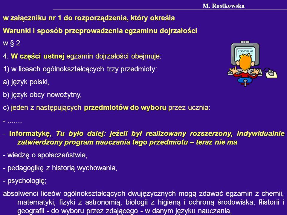 M. Rostkowska 3 w załączniku nr 1 do rozporządzenia, który określa Warunki i sposób przeprowadzenia egzaminu dojrzałości w § 2 W części ustnej 4. W cz