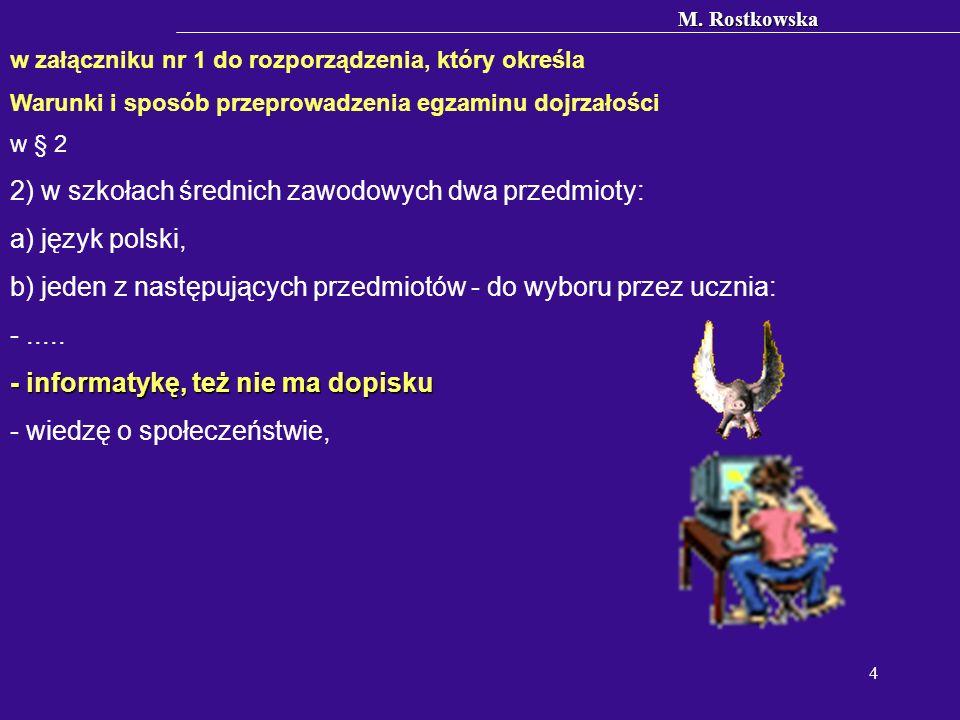 M. Rostkowska 4 w załączniku nr 1 do rozporządzenia, który określa Warunki i sposób przeprowadzenia egzaminu dojrzałości w § 2 2) w szkołach średnich