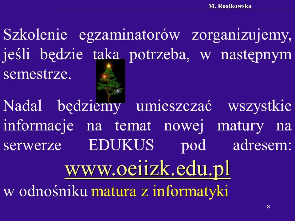 M. Rostkowska 8 Szkolenie egzaminatorów zorganizujemy, jeśli będzie taka potrzeba, w następnym semestrze. www.oeiizk.edu.pl www.oeiizk.edu.pl Nadal bę