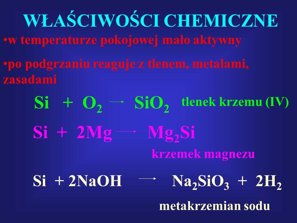 WŁAŚCIWOŚCI CHEMICZNE w temperaturze pokojowej mało aktywny po podgrzaniu reaguje z tlenem, metalami, zasadami Si + O 2 SiO 2 Si + 2Mg Mg 2 Si Si + 2N