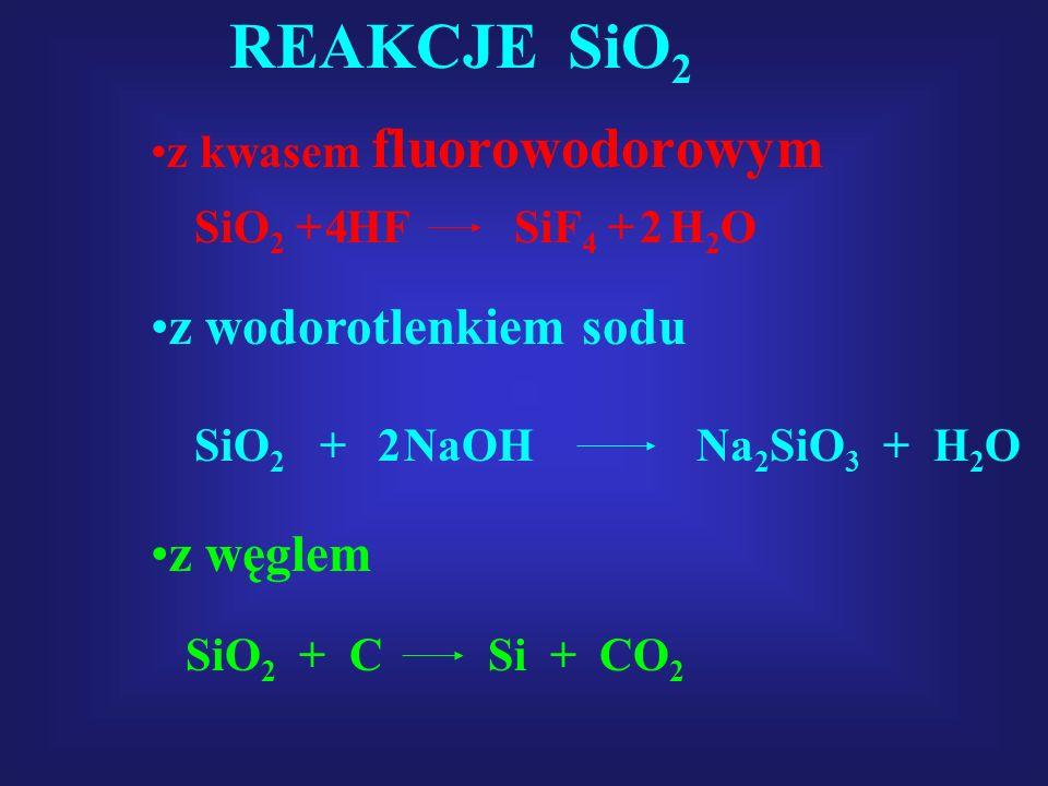 REAKCJE SiO 2 z kwasem fluorowodorowym SiO 2 + HF SiF 4 + H 2 O42 z wodorotlenkiem sodu SiO 2 + NaOH Na 2 SiO 3 + H 2 O2 z węglem SiO 2 + C Si + CO 2