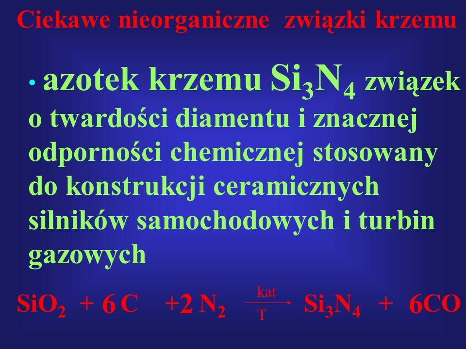 Ciekawe nieorganiczne związki krzemu azotek krzemu Si 3 N 4 związek o twardości diamentu i znacznej odporności chemicznej stosowany do konstrukcji cer