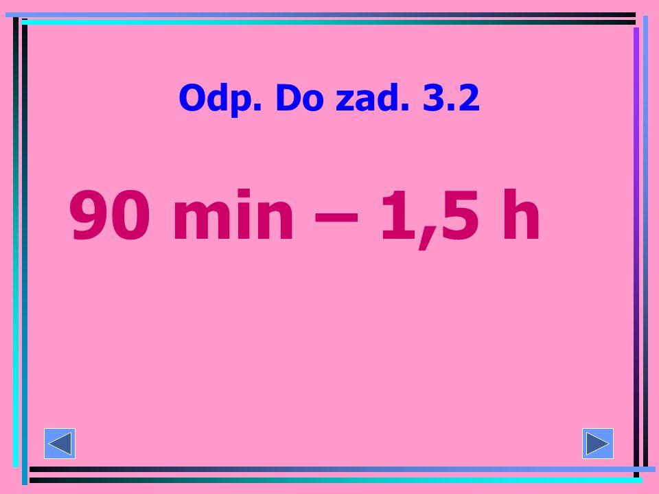 Zad. 3.2 Dane: filtr oczyszcza 1 m 3 powietrza w ciągu 3 minut wymiary pokoju – 3 m x 4 m x 2,5 m Ile czasu potrzeba na oczyszczenie powietrza w tym p