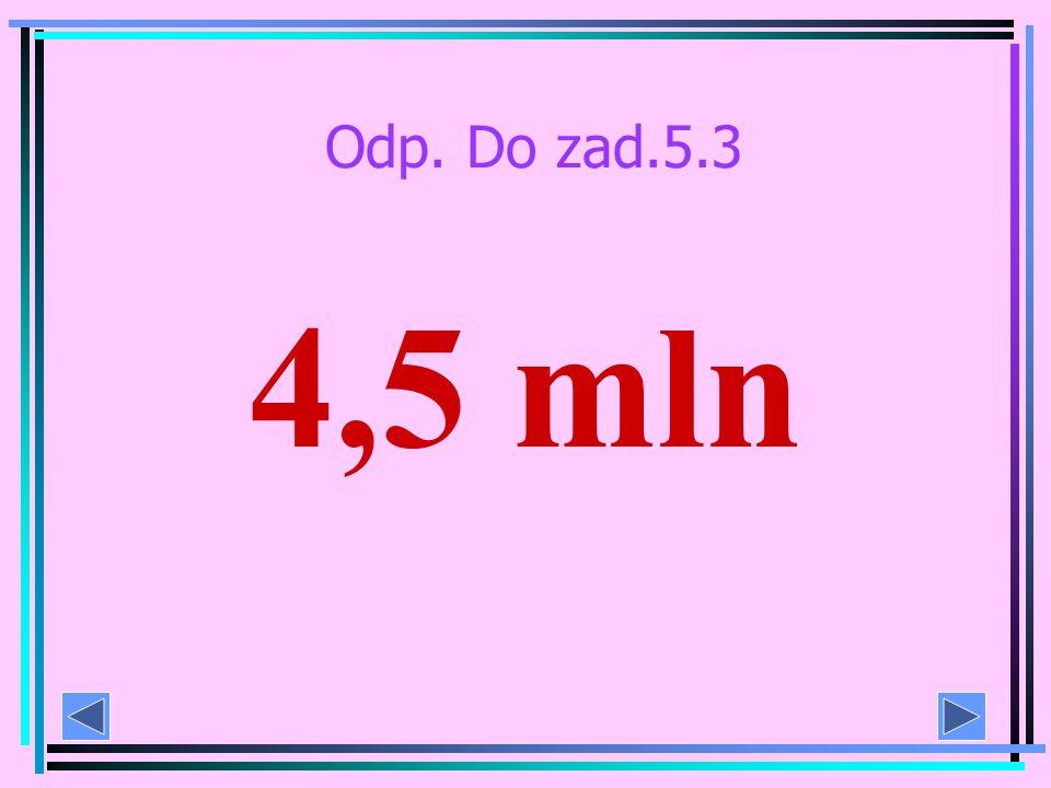 Zad. 5.3 Po wykonaniu działania dowiesz się, ile milionów ludzi w Polsce nadużywa alkoholu