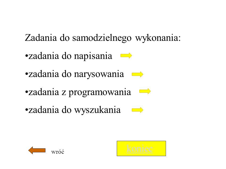 Zadania do samodzielnego wykonania: zadania do napisania zadania do narysowania zadania z programowania zadania do wyszukania koniec wróć