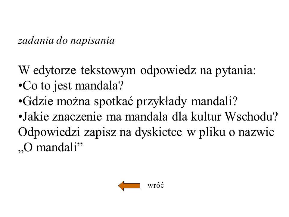 zadania do napisania W edytorze tekstowym odpowiedz na pytania: Co to jest mandala.
