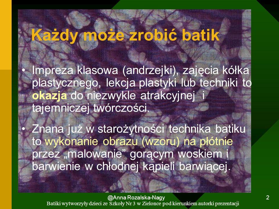 @Anna Rozalska-Nagy 2 Każdy może zrobić batik Impreza klasowa (andrzejki), zajęcia kółka plastycznego, lekcja plastyki lub techniki to okazja do niezw
