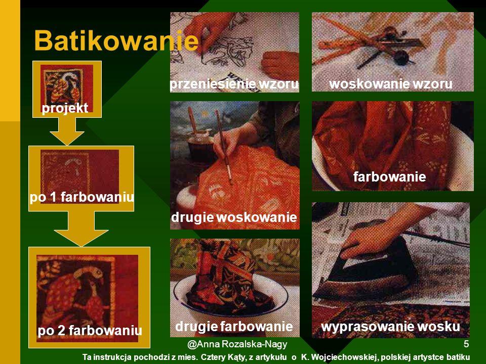 @Anna Rozalska-Nagy 5 przeniesienie wzoru Batikowanie woskowanie wzoru farbowanie drugie woskowanie drugie farbowanie wyprasowanie wosku Ta instrukcja pochodzi z mies.