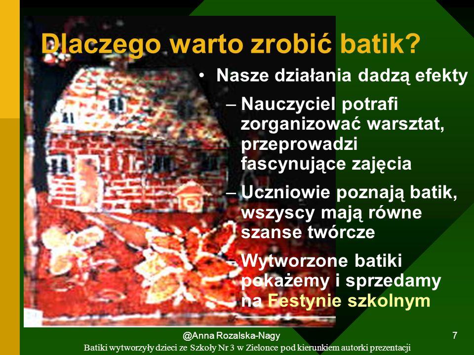 @Anna Rozalska-Nagy 7 Nasze działania dadzą efekty –Nauczyciel potrafi zorganizować warsztat, przeprowadzi fascynujące zajęcia –Uczniowie poznają bati