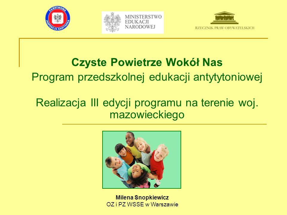 Czyste Powietrze Wokół Nas Program przedszkolnej edukacji antytytoniowej Realizacja III edycji programu na terenie woj. mazowieckiego Milena Snopkiewi