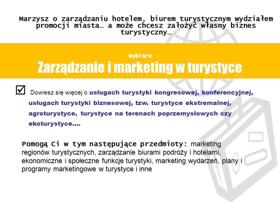 Wybierz Wybierz Zarządzanie i marketing w turystyce Dowiesz się więcej o usługach turystyki kongresowej, konferencyjnej, usługach turystyki biznesowej, tzw.