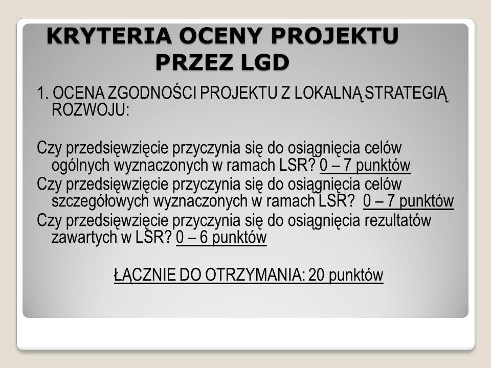 KRYTERIA OCENY PROJEKTU PRZEZ LGD 1.