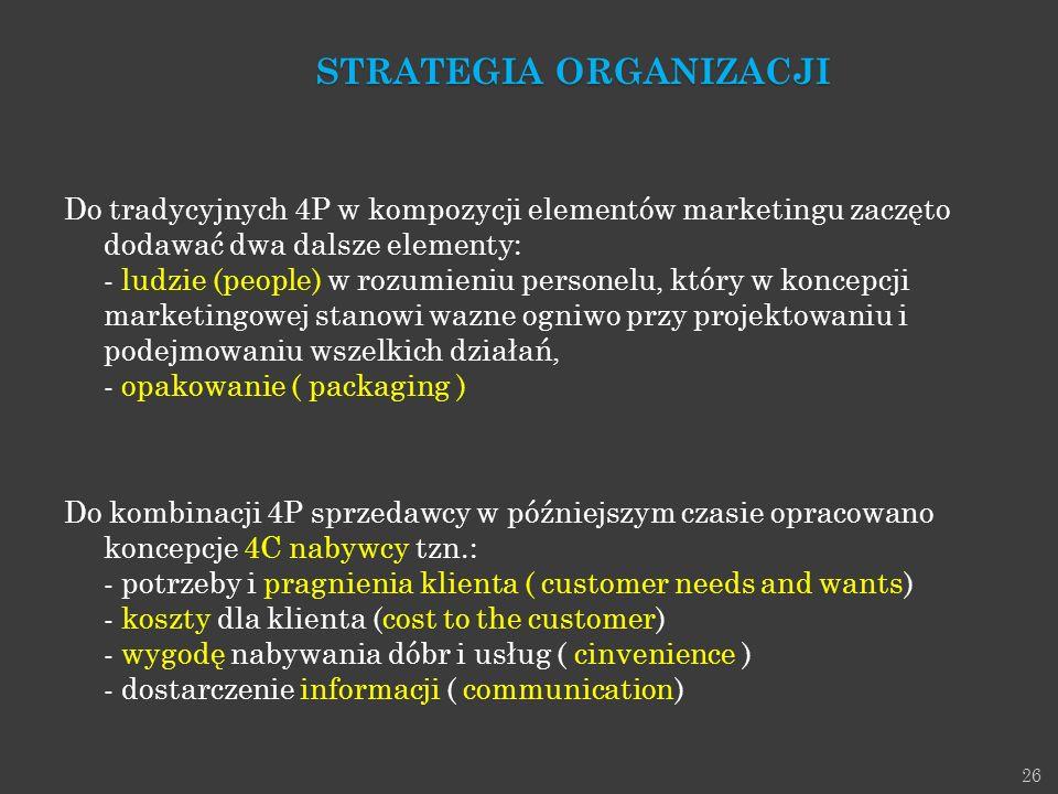 26 Do tradycyjnych 4P w kompozycji elementów marketingu zaczęto dodawać dwa dalsze elementy: - ludzie (people) w rozumieniu personelu, który w koncepc
