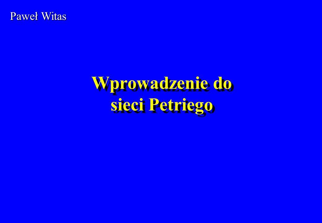 Wprowadzenie do sieci Petriego Paweł Witas