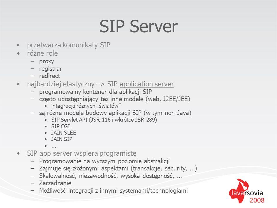 SIP Server przetwarza komunikaty SIP różne role –proxy –registrar –redirect najbardziej elastyczny –> SIP application server –programowalny kontener d