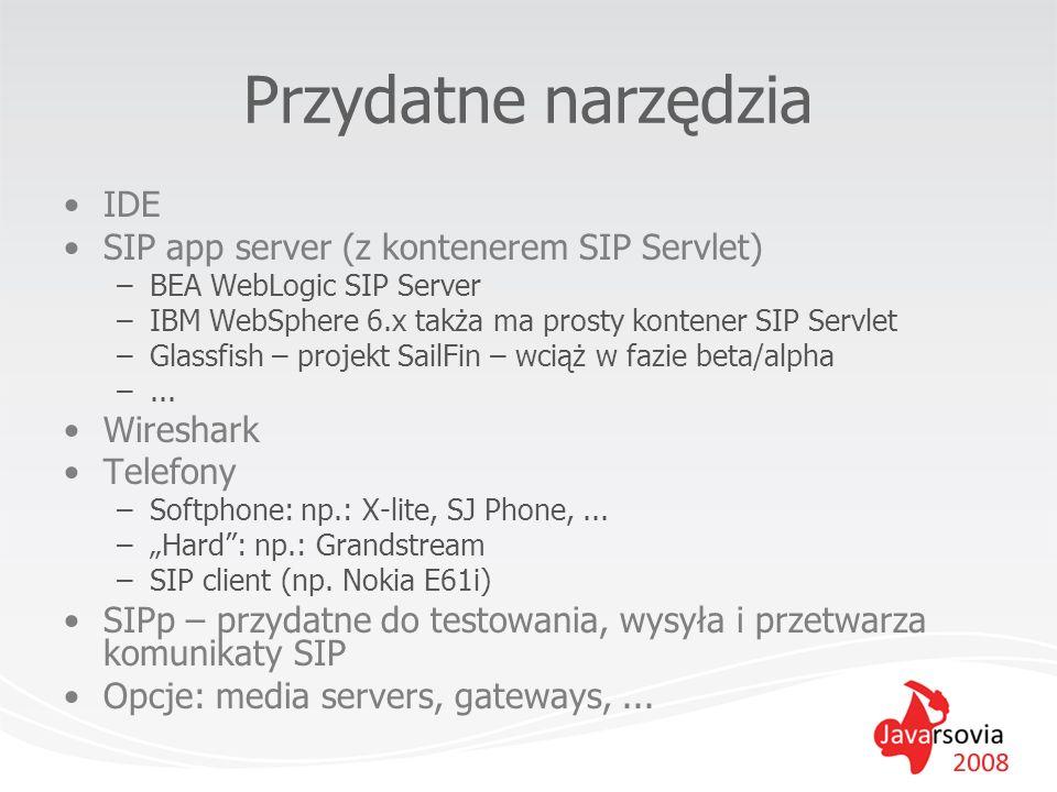 Przydatne narzędzia IDE SIP app server (z kontenerem SIP Servlet) –BEA WebLogic SIP Server –IBM WebSphere 6.x takża ma prosty kontener SIP Servlet –Gl